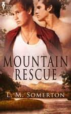 Mountain Rescue ebook by LM Somerton