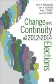 Change and Continuity in the 2012 and 2014 Elections ebook by Paul R. Abramson,Brad T. Gomez,Mr. John Aldrich,Mr. David Rohde
