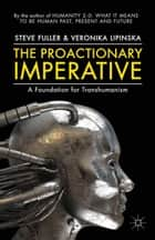 The Proactionary Imperative - A Foundation for Transhumanism ebook by S. Fuller, V. Lipinska, Veronika Lipi?ska