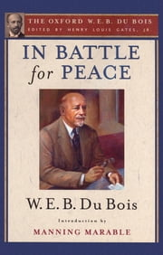 In Battle for Peace (The Oxford W. E. B. Du Bois): The Story of My 83rd Birthday ebook by Henry Louis Gates,W. E. B. Du Bois,Manning Marable