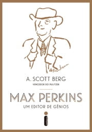 Max Perkins, um editor de gênios ebook by A. Scott Berg