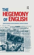 Hegemony of English ebook by Donaldo Macedo, Bessie Dendrinos, Panayota Gounari