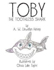 TOBY THE TOOTHLESS SHARK ebook by A. W. Llewellyn Harvey