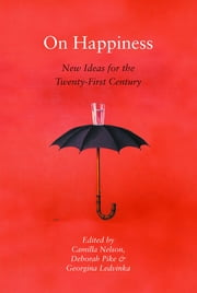 On Happiness - New Ideas for the Twenty-First Century ebook by Camilla Nelson,Deborah Pike