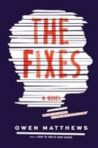The Fixes - A Novel ebook by Owen Matthews