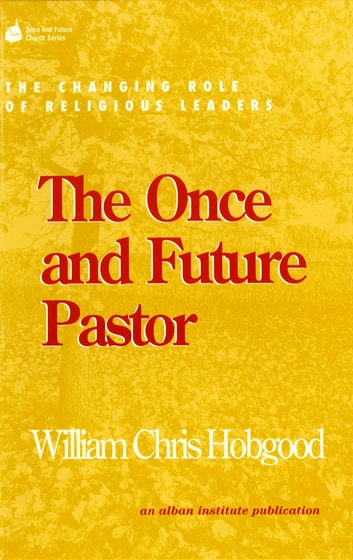 The Once and Future Pastor - The Changing Role of Religious Leaders ebook by William Chris Hobgood