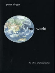 One World: The Ethics of Globalization ebook by Peter Singer