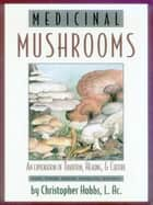 Medicinal Mushrooms ebook by Christopher Hobbs