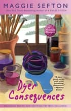 Dyer Consequences ebook by Maggie Sefton