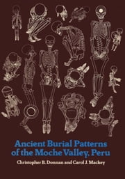 Ancient Burial Patterns of the Moche Valley, Peru ebook by Christopher B. Donnan,Carol J. Mackey