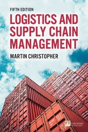 Logistics & Supply Chain Management ebook by Prof Martin Christopher