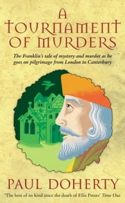 A Tournament of Murders (Canterbury Tales Mysteries, Book 3) - A bloody tale of duplicity and murder in medieval England ebook by Paul Doherty