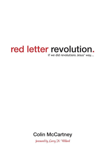 Red Letter Revolution - If We Did Revolutions Jesus' Way ebook by Colin McCartney