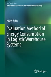 Evaluation Method of Energy Consumption in Logistic Warehouse Systems ebook by Pawel Zajac