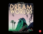 Dream Worlds: Production Design for Animation ebook by Hans Bacher