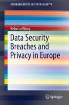 Data Security Breaches and Privacy in Europe ebook by Rebecca Wong