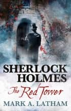 Sherlock Holmes - The Red Tower ebook by Mark A. Latham