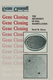 Gene Cloning - The Mechanics of DNA Manipulation ebook by David M. Glover