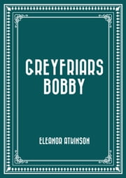 Greyfriars Bobby ebook by Eleanor Atkinson