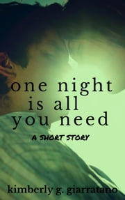 One Night Is All You Need: A Short Story ebook by Kimberly G. Giarratano
