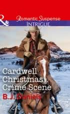 Cardwell Christmas Crime Scene (Mills & Boon Intrigue) (Cardwell Cousins, Book 5) ebook by B.J. Daniels