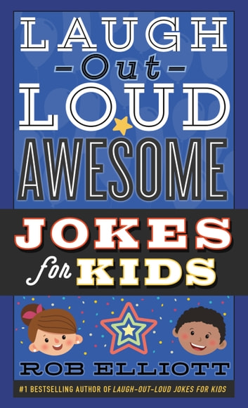Laugh-Out-Loud Awesome Jokes for Kids ebook by Rob Elliott