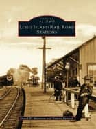 Long Island Rail Road Stations ebook by David D. Morrison,Valerie Pakaluk