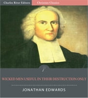 Wicked Men Useful in Their Destruction Only (Illustrated Edition) ebook by Jonathan Edwards