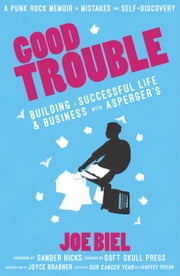 Good Trouble - Building a Successful Life and Business with Asperger's ebook by Joe Biel,Sander Hicks,Joyce Brabner