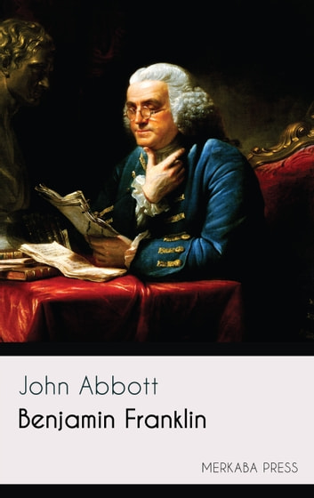 Benjamin Franklin ebook by John Abbott