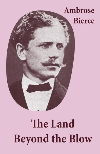 The Land Beyond the Blow (After the method of Swift, who followed Lucian, and was himself followed by Voltaire and many others) ebook by Ambrose Bierce
