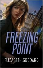 Freezing Point - A Suspenseful Inspirational Romance ebook by Elizabeth Goddard