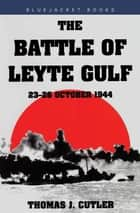 The Battle of Leyte Gulf ebook by Thomas J. Cutler