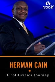 Herman Cain: A Politician's Journey ebook by Vook