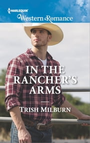 In the Rancher's Arms ebook by Trish Milburn