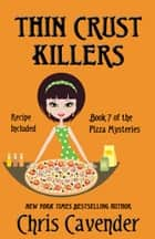 Thin Crust Killers - Pizza Mystery #7 ebook by Chris Cavender