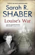 Louise's War ebook by Sarah R. Shaber