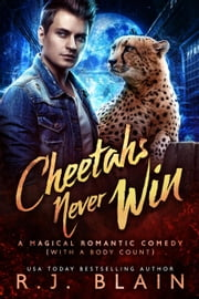 Cheetahs Never Win - A Magical Romantic Comedy (with a body count) ebook by RJ Blain