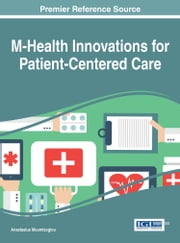 M-Health Innovations for Patient-Centered Care ebook by Anastasius Moumtzoglou