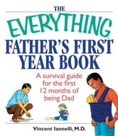 The Everything Father's First Year Book - A Survival Guide For The First 12 Months Of Being A Dad ebook by Vincent Iannelli