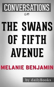 The Swans of Fifth Avenue: A Novel by Melanie Benjamin  | Conversation Starters ebook by dailyBooks