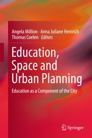 Education, Space and Urban Planning - Education as a Component of the City ebook by Angela Million,Anna Juliane Heinrich,Thomas Coelen
