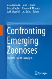 Confronting Emerging Zoonoses - The One Health Paradigm ebook by Akio Yamada,Laura H. Kahn,Bruce Kaplan,Thomas P. Monath,Jack Woodall,Lisa Conti