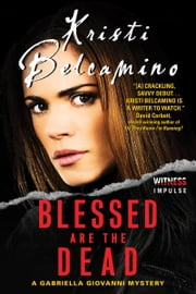Blessed are the Dead - A Gabriella Giovanni Mystery ebook by Kristi Belcamino