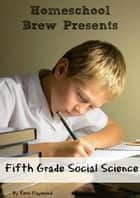 Fifth Grade Social Science - For Homeschool or Extra Practice ebook by Terri Raymond