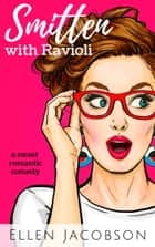 Smitten with Ravioli - A Sweet Romantic Comedy ebook by Ellen Jacobson