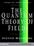 The Quantum Theory of Fields: Volume 3, Supersymmetry ebook by Steven Weinberg