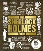 The Sherlock Holmes Book - Big Ideas Simply Explained ebook by David Stuart Davies, Barry Forshaw, DK