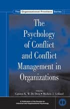 The Psychology of Conflict and Conflict Management in Organizations ebook by Michele J. Gelfand,Carsten K.W. De Dreu