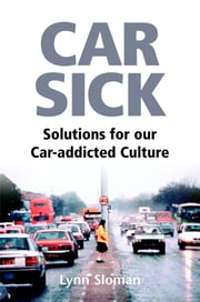 Car Sick - Solutions for Our Car-addicted Culture ebook by Lynn Sloman
